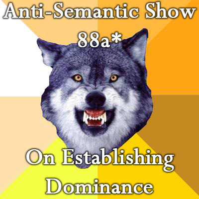 Episode 88a* - On Establishing Dominance