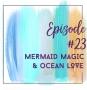 Artwork for Episode 23 - Mermaid Magic and Ocean Love