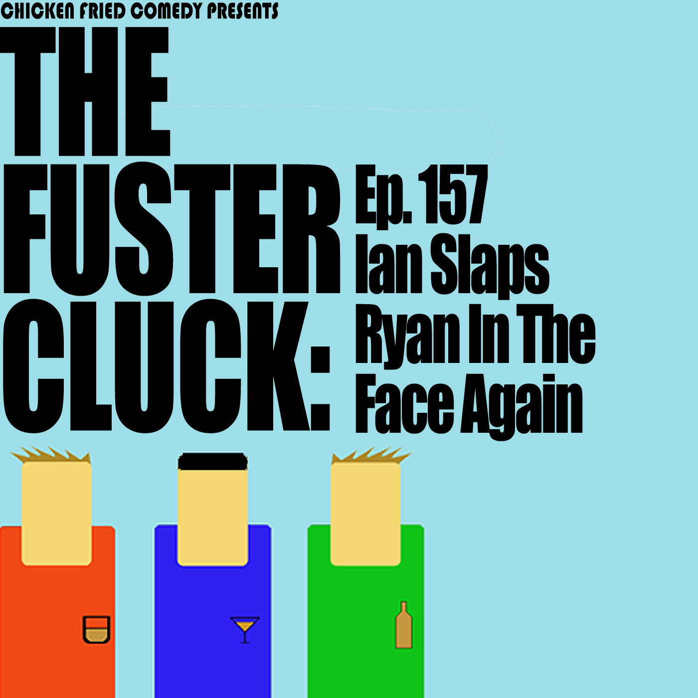 The Fustercluck Ep 157: Ian Slaps Ryan in the Face Again.