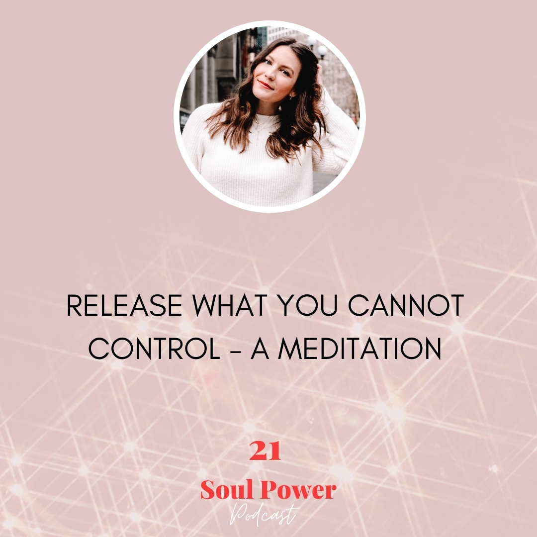 21: Release What Is Not In Your Control - A Meditation