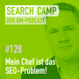 Artwork for Mein Chef ist das SEO-Problem: Strategien für Mitarbeiter [Search Camp Episode 128]