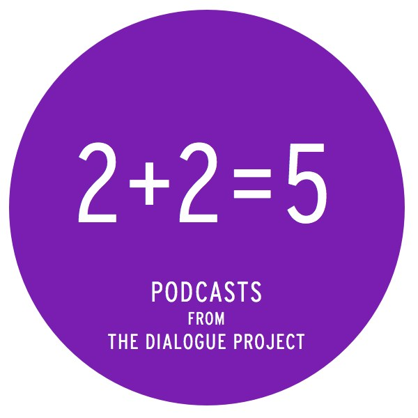 2+2=5 : The Dialogue Project Podcasts logo