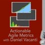 Artwork for Actionable Agile Metrics with Daniel Vacanti