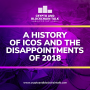 Artwork for A History of ICOs and The Disappointments of 2018 #28