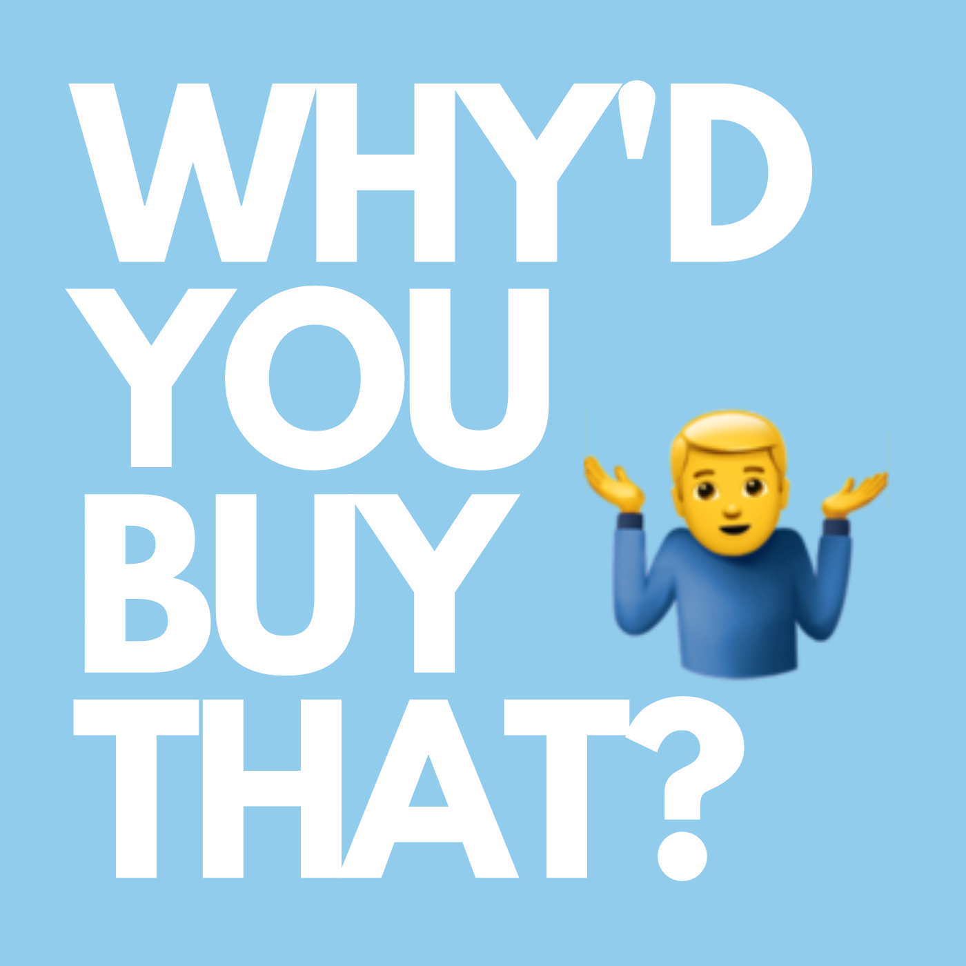Why'd You Buy That? show art
