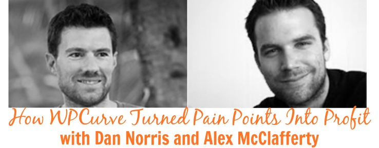 [TSE 67] How WPCurve Turned Pain Points Into Profit with Dan Norris and Alex McClafferty