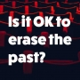 Artwork for Is it OK to erase the past?