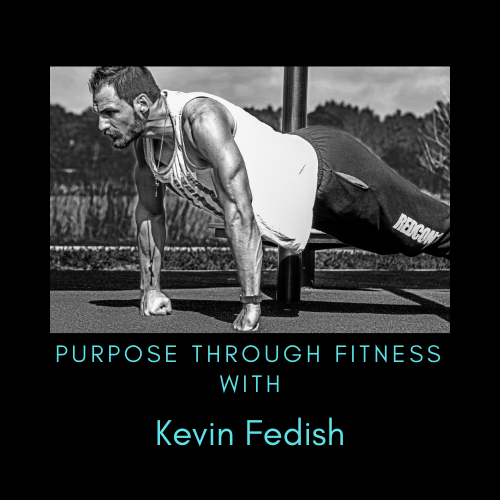 Purpose Through Fitness with Kevin Fedish