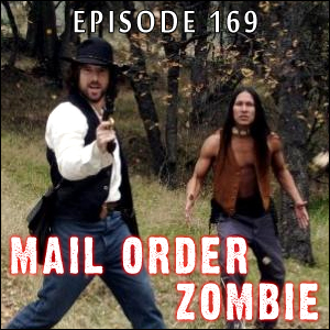 Mail Order Zombie: Episode 169 - The Dead and the Damned (Cowboys and Zombies), plus Listener Reviews