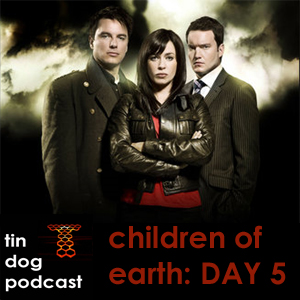 TDP 095e: Day 5 Torchwood Children of Earth