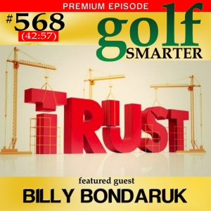 Key to a Better Golf Swing? Trust Yourself! with Billy Bondaruk