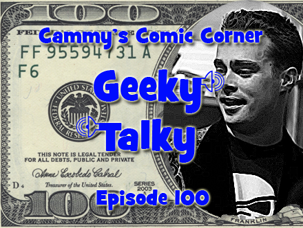 Cammy's Comic Corner - Geeky Talky - Episode 100