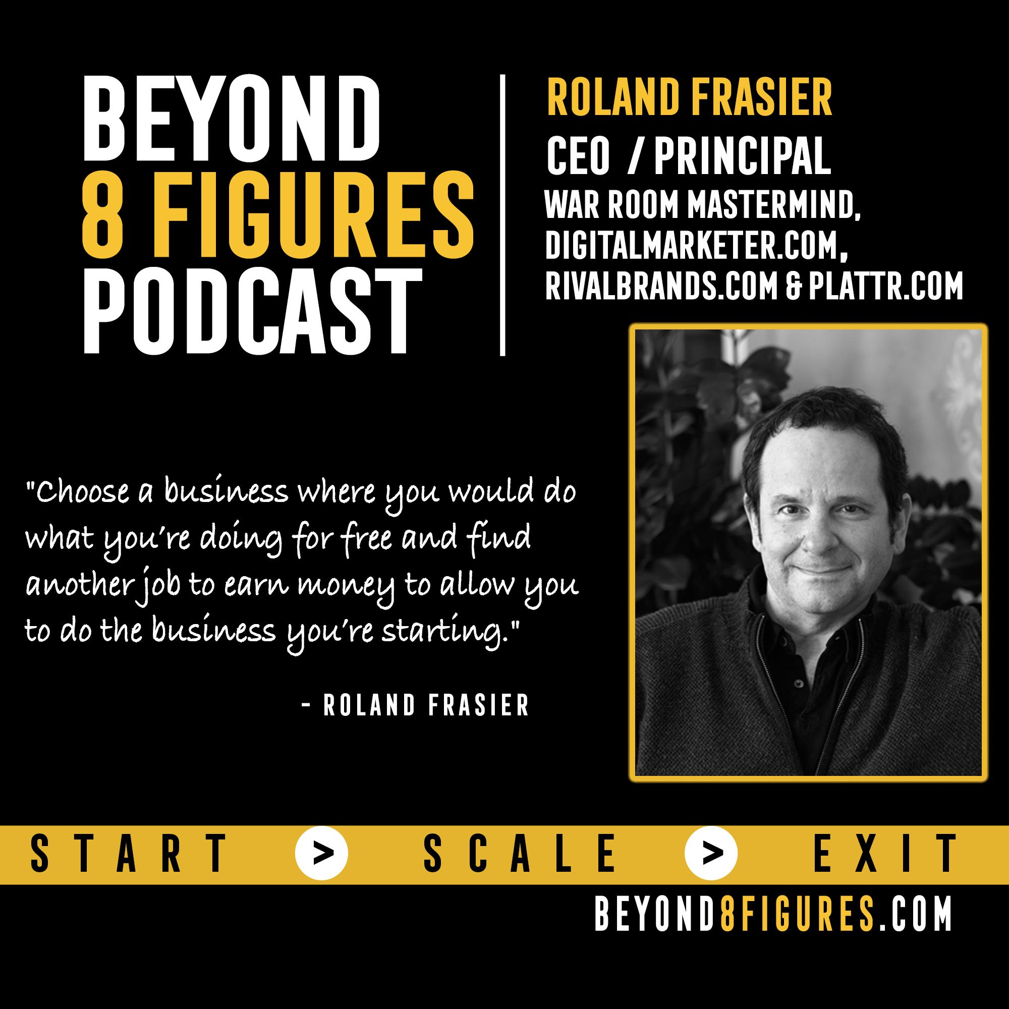 Roland Frasier on Beyond 8 Figures Podcast