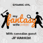 Artwork for My Fantasy Wife Ep. #194 with comedian guest JF HARRIS!