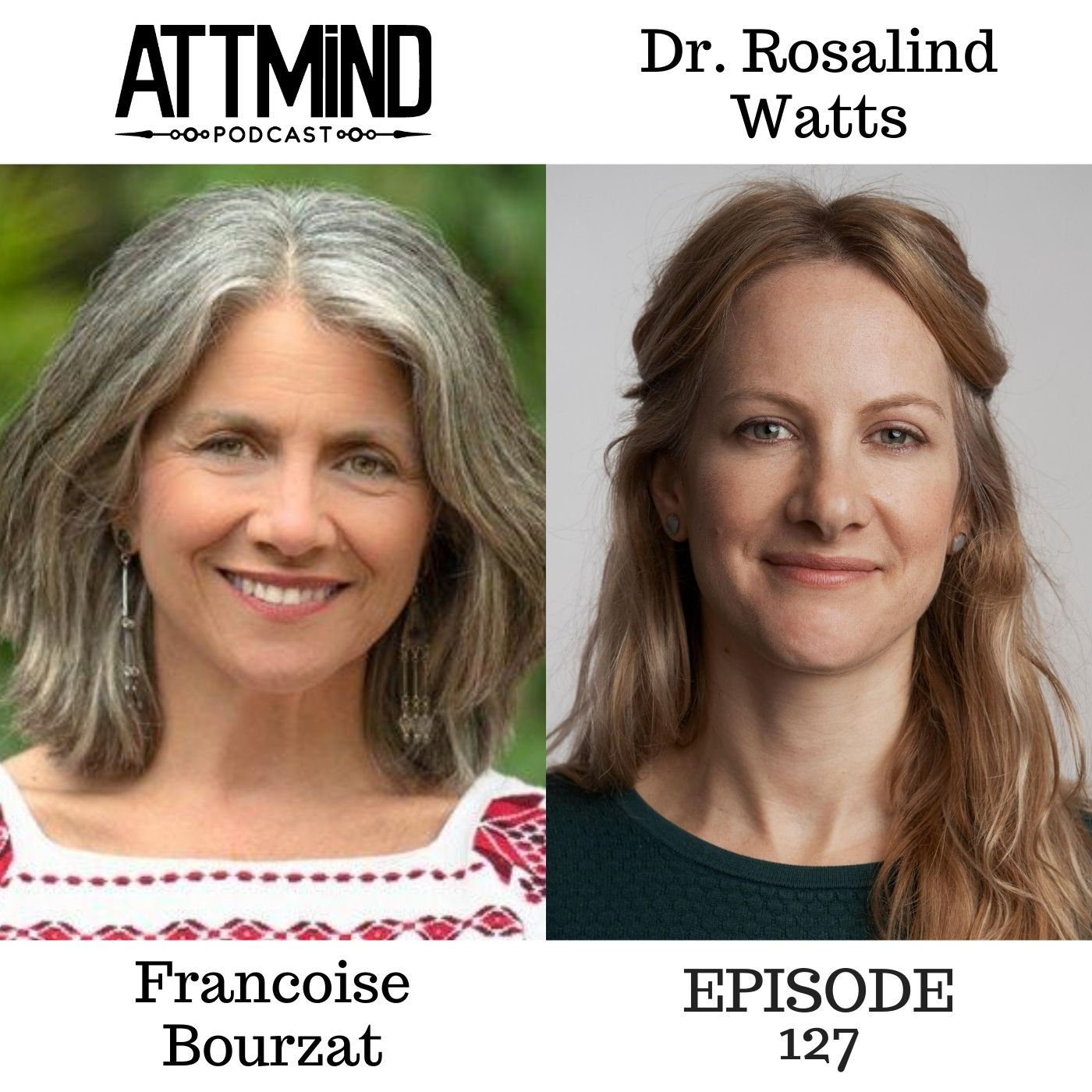 Psilocybin Therapy and Mushroom Wisdom | Francoise Bourzat and Dr. Rosalind Watts ~ ATTMind 127