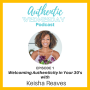 Artwork for 1. Welcoming Authenticity in your 30's with Keisha Reaves