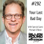 Artwork for 292 Michael O'Brien: Your last bad day
