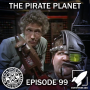 Artwork for Episode 99: The Pirate Planet (A Very Very Good Sandwich)