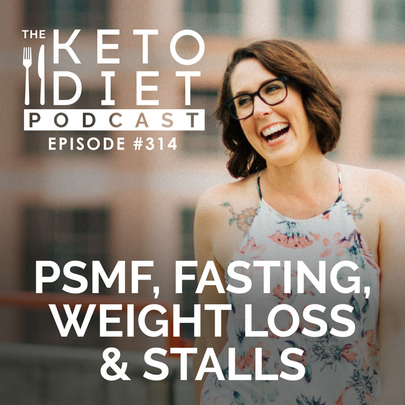 #314: PSMF, Fasting, Weight Loss & Stalls