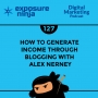 Artwork for #127: How to Generate Income Through Blogging with Alex Nerney