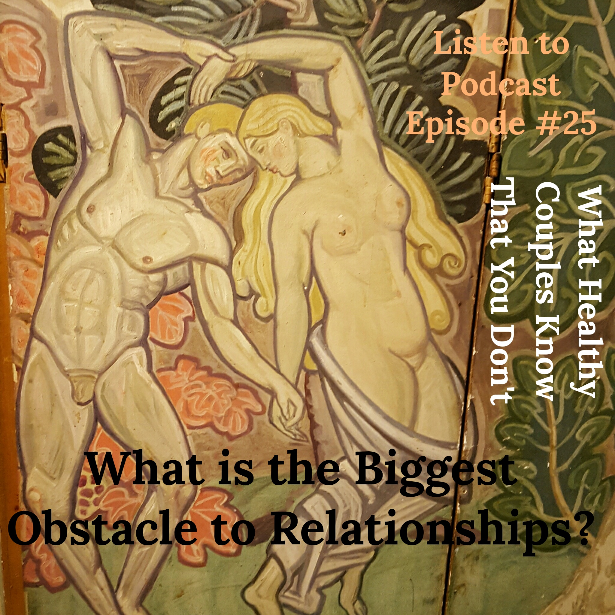 What Healthy Couples Know That You Don't - What is the Biggest Obstacle to Relationship Success?