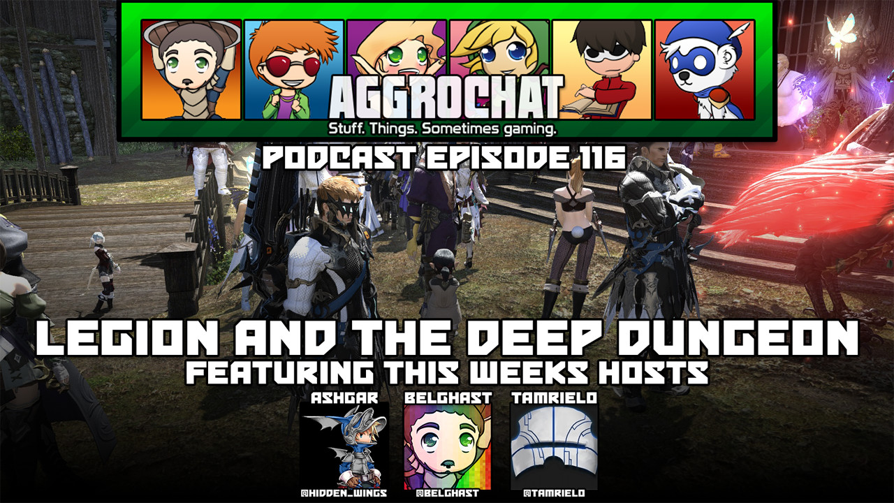 AggroChat #116 - Legion and the Deep Dungeon