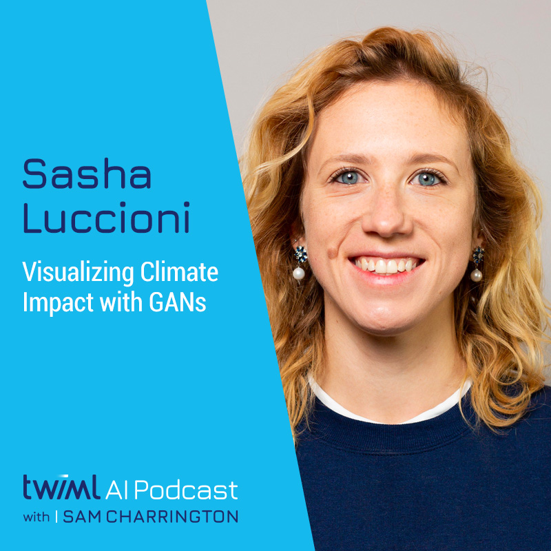 Visualizing Climate Impact with GANs w/ Sasha Luccioni - #413
