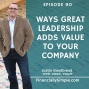 Artwork for Ep. 090: Using Leadership to drive the value of Your Company
