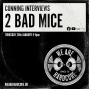 Artwork for Cunning Interviews | 2 BAD MICE