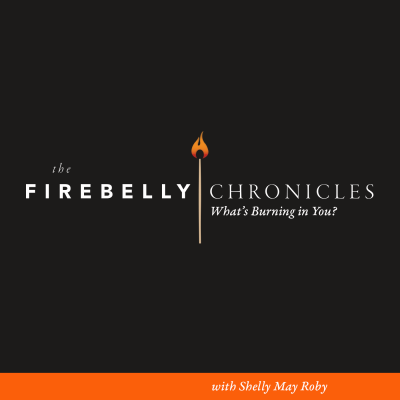 The Firebelly Chronicles | What's Burning in You? | Weekly Podcast | Interviews to Inspire, Motivate, and Empower You  show image