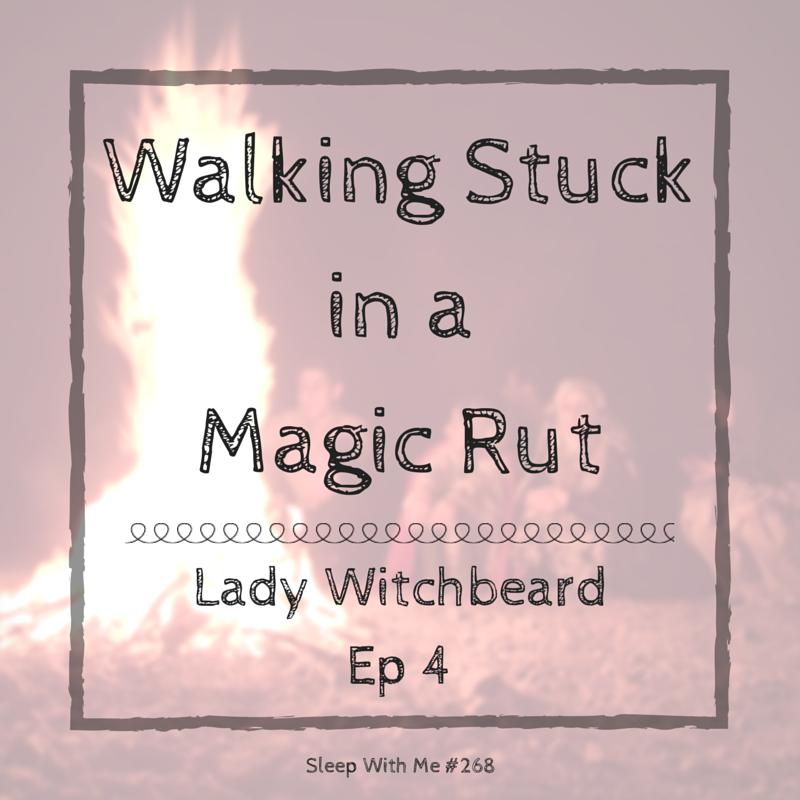Walking Stuck, In a Magic Rut | Lady Witchbeard Ep 4 | Sleep With Me #286