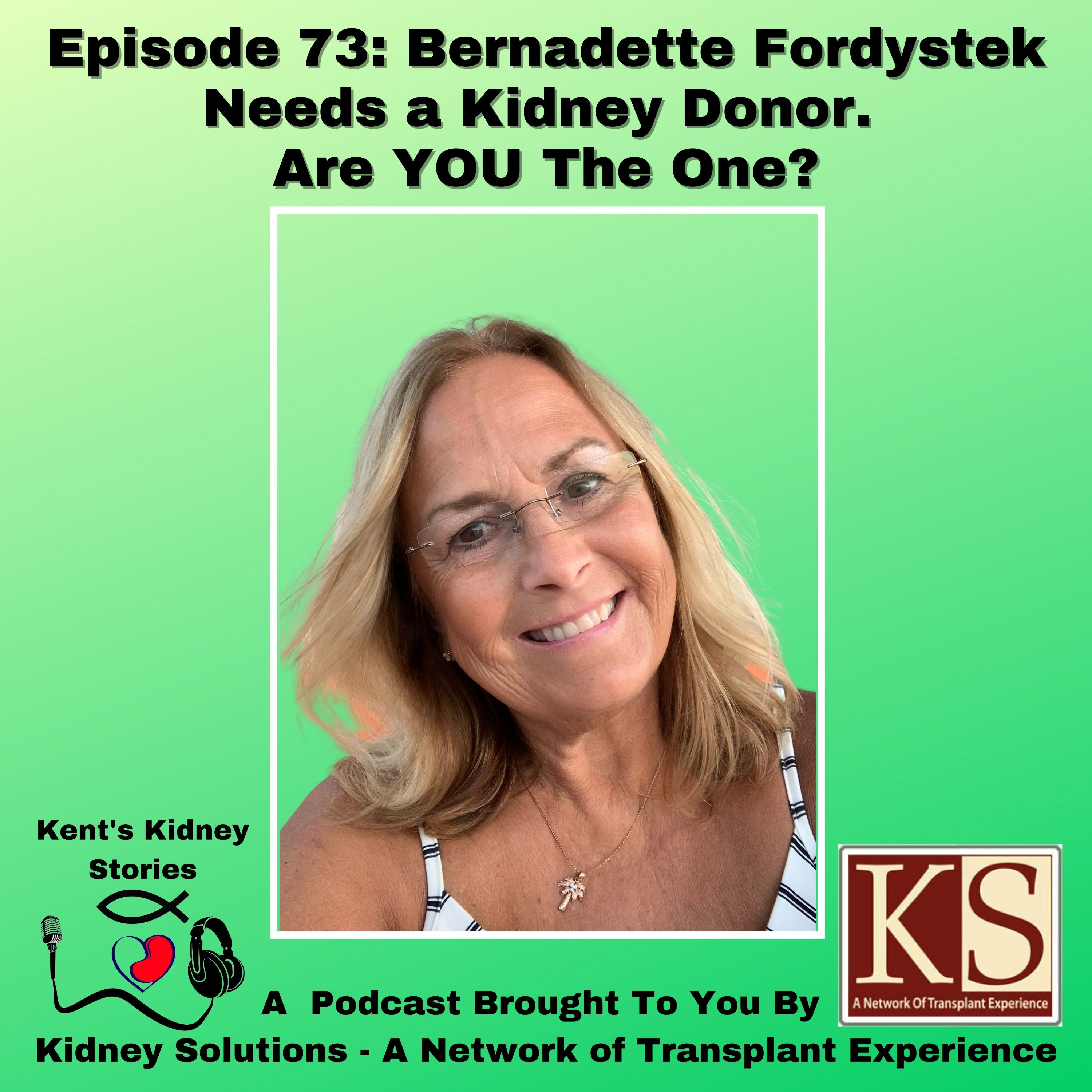 Episode 73: Bernadette Fordystek Needs a Kidney Donor. Are You The One?