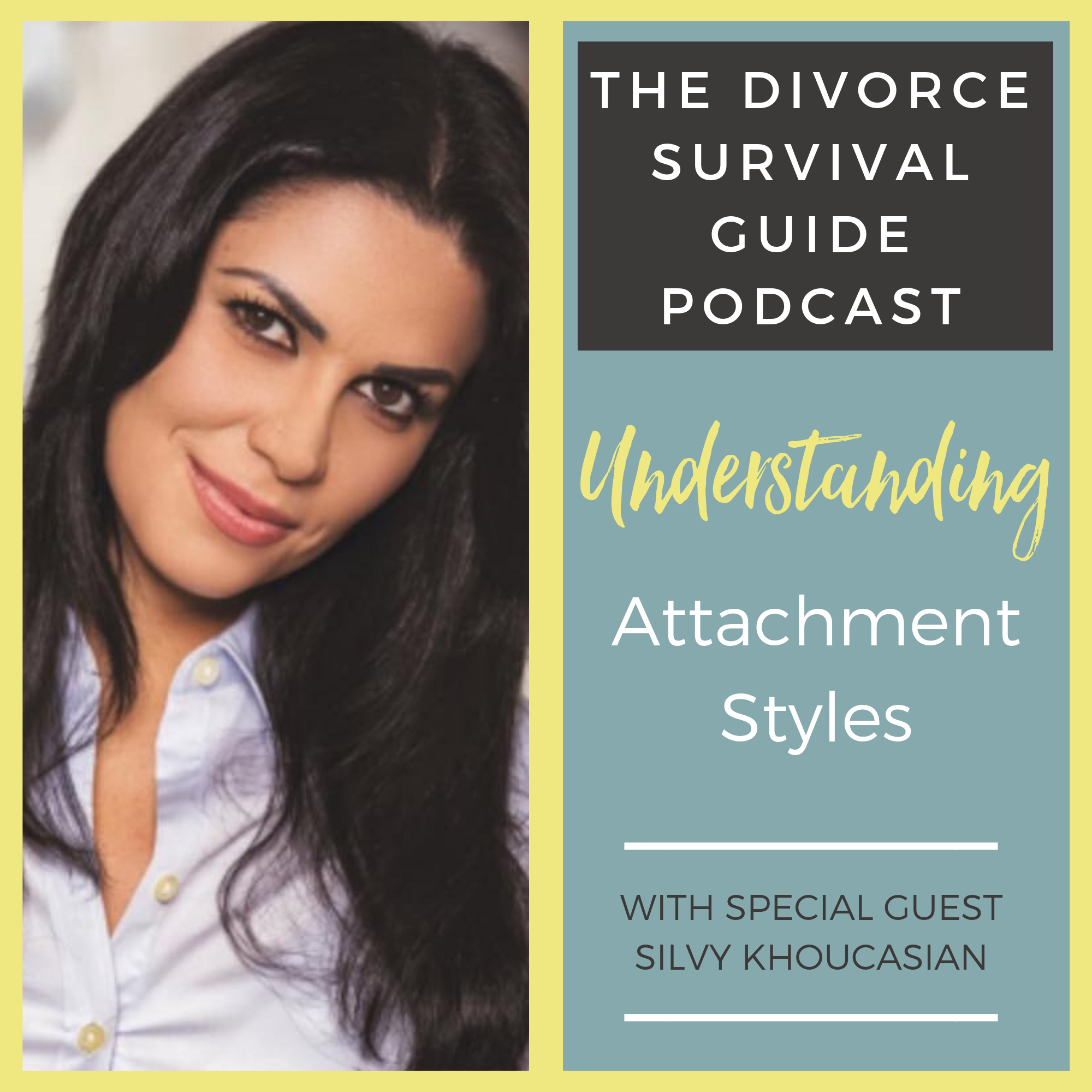 The Divorce Survival Guide Podcast - Understanding Attachment Styles with Silvy Khoucasian