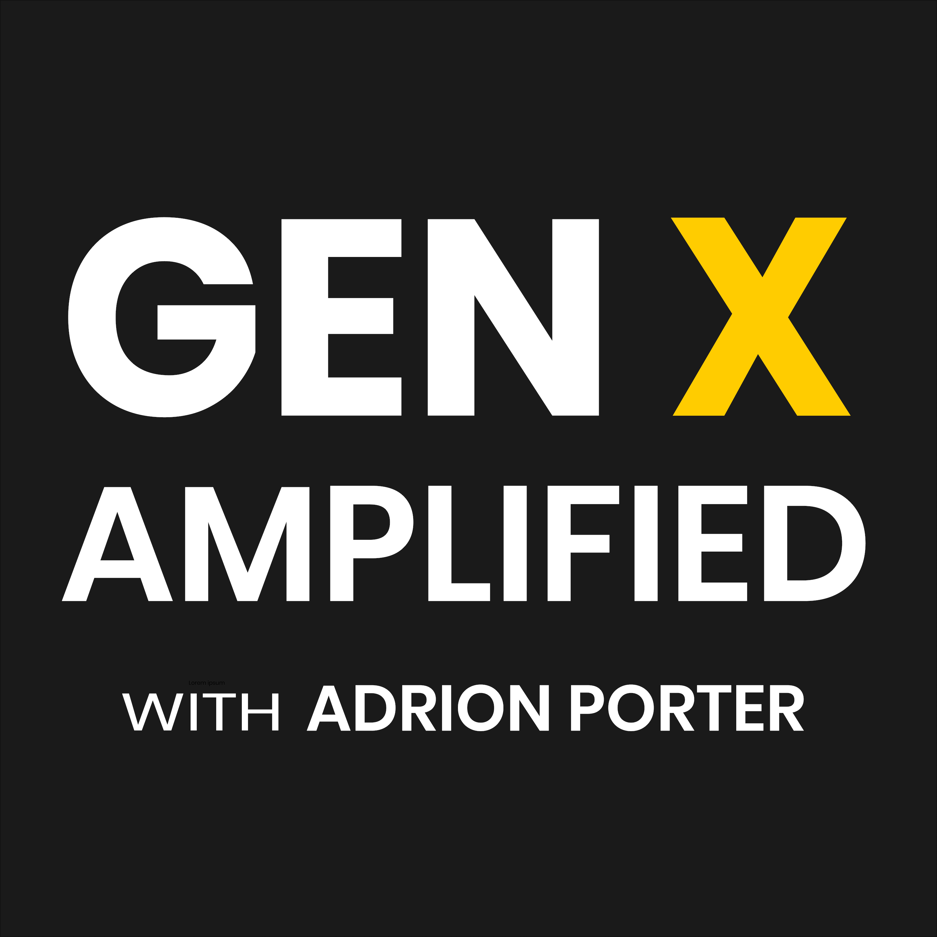 Gen X Amplified with Adrion Porter show art