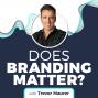 Artwork for Does Branding Matter? with Trevor Maurer