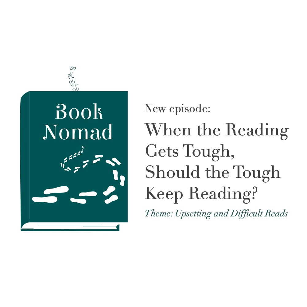 Ep. 44: When the Reading gets Tough, Should the Tough Keep Reading? (Theme: Upsetting Reads)