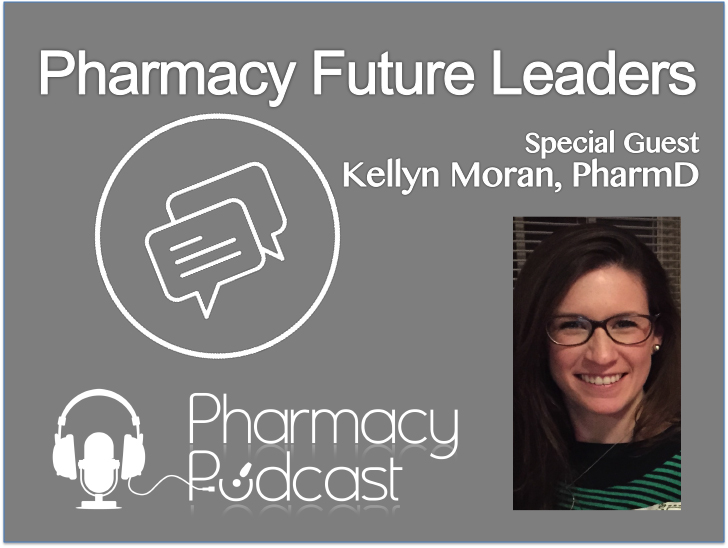 Pharmacy Future Leaders - Kellyn Moran - Pharmacy Podcast Episode 367