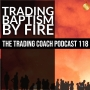 Artwork for 118 - Trading Baptism By Fire