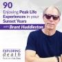 Artwork for Enjoying Peak Life Experiences in your Sunset Years with Brant Huddleston - Episode 90