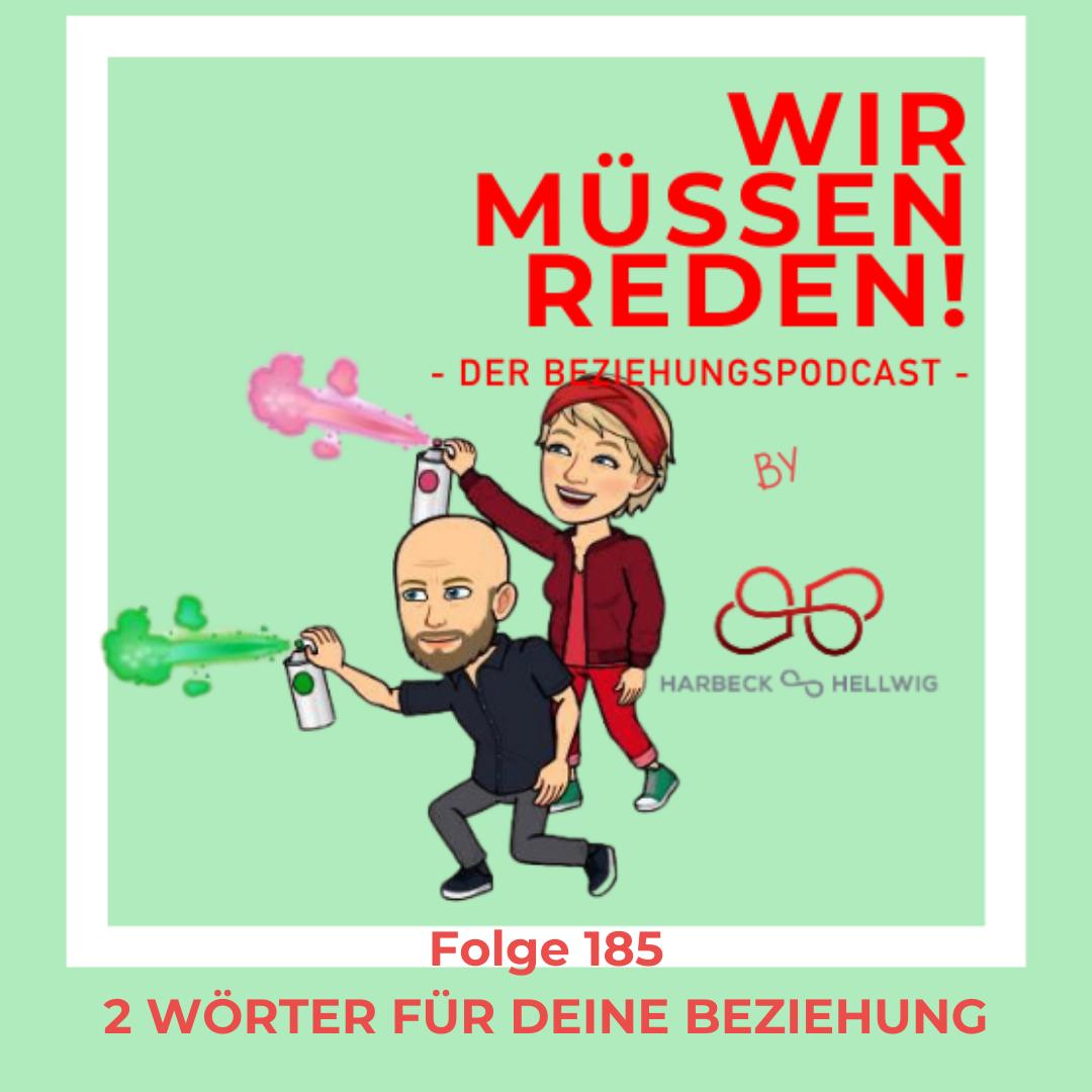 #185 - 2 WÖRTER FÜR DEINE BEZIEHUNG - WIR MÜSSEN REDEN