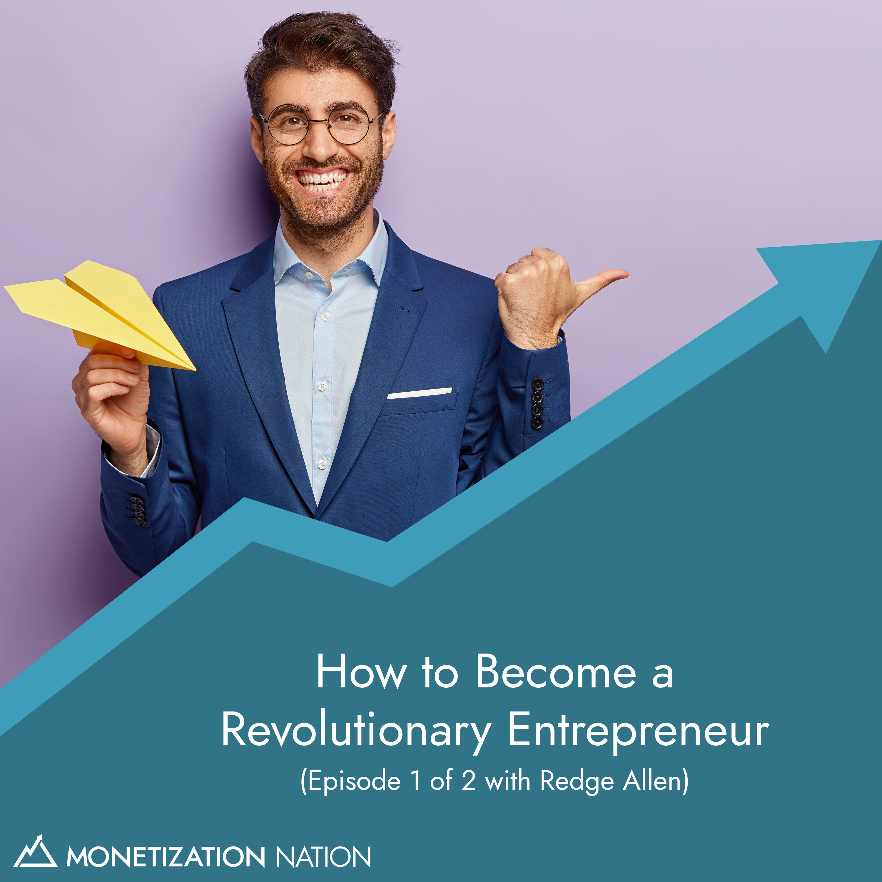 71. How to Become a Revolutionary Entrepreneur (Episode 1 of 2 with Redge Allen)