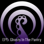 Artwork for Episode 5:  Ghosts In The Pantry