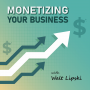 Artwork for Welcome to Monetizing Your Business with Walt Lipski