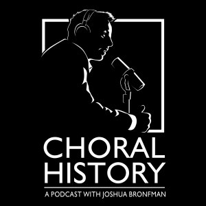 Choral History: A Podcast with Josh Bronfman