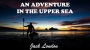Artwork for AN ADVENTURE IN THE UPPER SEA by JACK LONDON