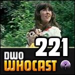 DWO WhoCast - #221 - Doctor Who Podcast
