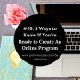 Artwork for #69 3 Ways to Know If You're Ready to Create An Online Program