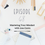 Artwork for Ep 68: Mastering Your Mindset with Lisa Conto