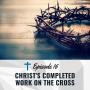 Artwork for 16. Christ's Completed Work on the Cross