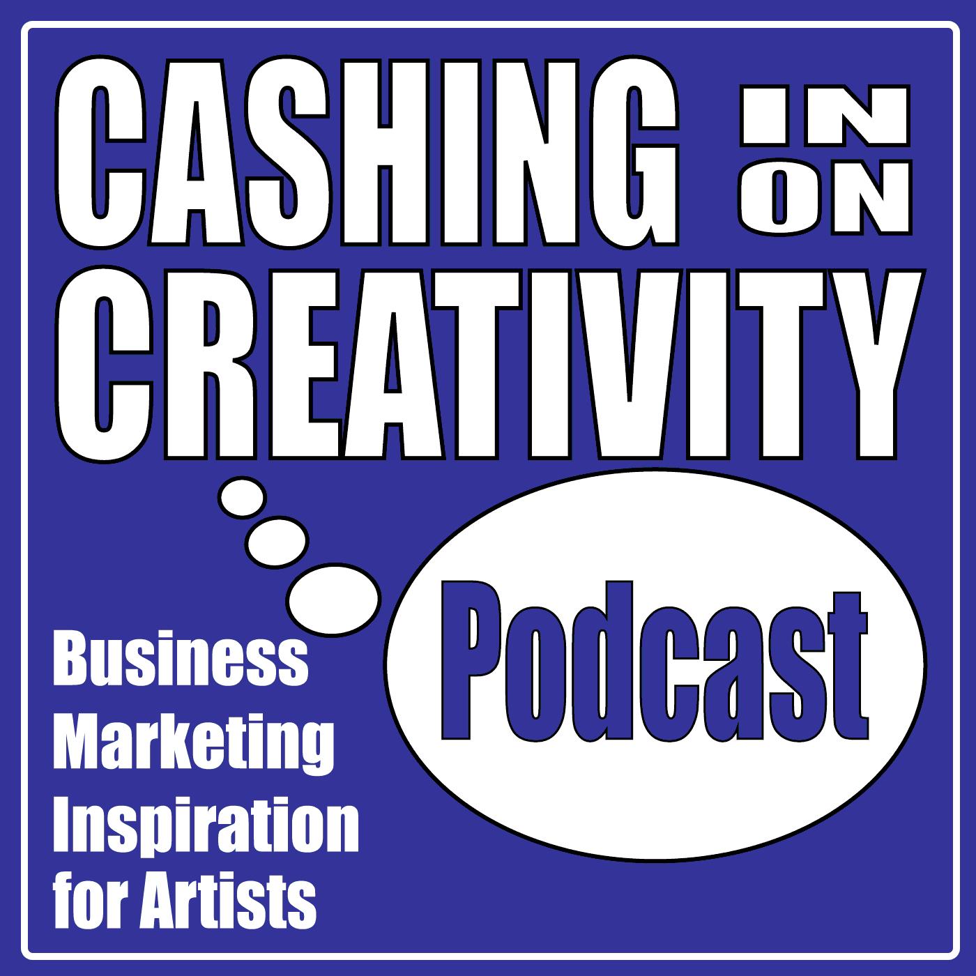 Cashing in on Creativity Podcast for Creative Entrepreneurs show art